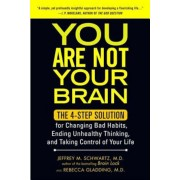 You Are Not Your Brain: The 4-Step Solution for Changing Bad Habits, Ending Unhealthy Thinking, and Taking Control of Your Life, Paperback
