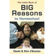The Little Book of Big Reasons to Homeschool by David D'Escoto