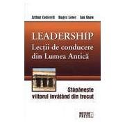 Leadership. Lectii de conducere din Lumea Antica