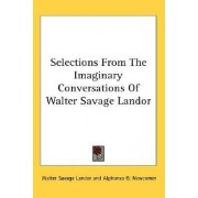 Selections from the Imaginary Conversations of Walter Savage Landor by Walter Savage Landor