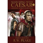Marching with Caesar-Antony and Cleopatra by R W Peake