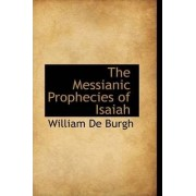 The Messianic Prophecies of Isaiah by William De Burgh