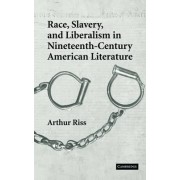 Race, Slavery, and Liberalism in Nineteenth-century American Literature by Arthur Riss