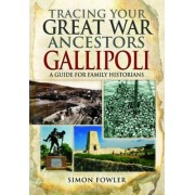 Tracing Your Great War Ancestors - The Gallipoli Campaign by Simon Fowler
