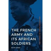 The French Army and its African Soldiers by Ruth Ginio