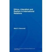 Ethics, Liberalism and Realism in International Relations by Mark D. Gismondi