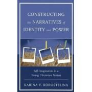 Constructing the Narratives of Identity and Power by Karina V. Korostelina