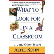 What to Look for in a Classroom and Other Essays by Alfie Kohn