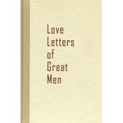Love Letters of Great Men by Beacon Hill