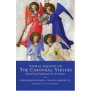Thomas Aquinas on the Cardinal Virtues by Christopher Robert Kaczor