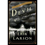 The Devil in the White City: Murder, Magic, and Madness at the Fair That Changed America, Hardcover