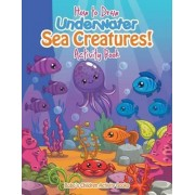 How to Draw Underwater Sea Creatures! Activity Book by Bobo's Children Activity Books