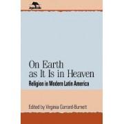 On Earth as it is in Heaven by Virginia Garrard-Burnett
