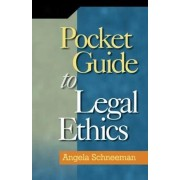 Pocket Guide to Legal Ethics by Angela Schneeman