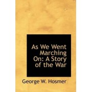 As We Went Marching on by George W Hosmer