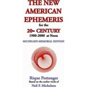 The New American Ephemeris for the 20th Century, 1900-2000 at Noon by Rique Pottenger