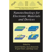 Nanotechnology for Electronic Materials and Devices by Anatoli Korkin