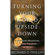 Turning Your World Upside Down by Richard D Phillips