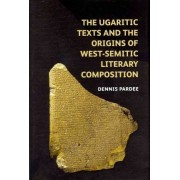 The Ugaritic Texts and the Origins of West-Semitic Literary Composition by Dennis Pardee