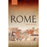 Slavery After Rome, 500-1100 by Alice Rio