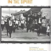 In the Spirit: The Photography of Michael P. Smith from the Historic New Orleans Collection by Historic New Orleans Collections