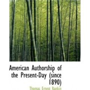 American Authorship of the Present-Day (Since 1890) by Thomas Ernest Rankin