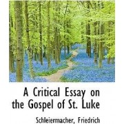 A Critical Essay on the Gospel of St. Luke by Schleiermacher Friedrich