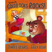 Believe Me, Goldilocks Rocks!: The Story of the Three Bears as Told by Baby Bear by Nancy Loewen