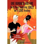 One Hundred and One Dirty Nasty Disgusting Jokes You'll Love Reading by Kiven Hopper