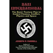 Nazi International: The Nazis' Postwar Plan to Control the Worlds of Science, Finance, Space, and Conflict