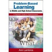 Problem-Based Learning in Middle and High School Classrooms by Marian Ann Lambros
