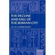 The Decline and Fall of the Roman City by J. H. W. G. Liebeschuetz