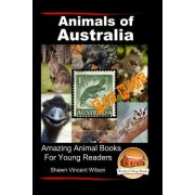 Animals of Australia - For Kids - Amazing Animal Books for Young Readers by Shawn Vincent Wilson