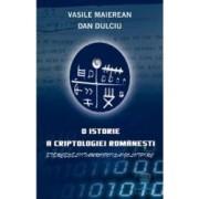 O istorie a criptologiei romanesti - Vasile Maierean Dan Dulciu