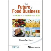 Future Of Food Business, The: The Facts, The Impacts And The Acts by Marcos Fava Neves