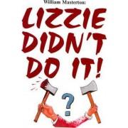 Lizzie Didn't Do It! by William Masterton