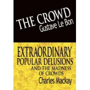 The Crowd & Extraordinary Popular Delusions and the Madness of Crowds by Gustave LeBon