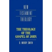 The Theology of the Gospel of John by Dwight Moody Smith