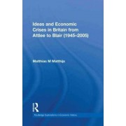 Ideas and Economic Crises in Britain from Attlee to Blair (1945-2005) by Matthias M. Matthijs