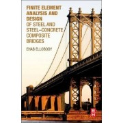 Finite Element Analysis and Design of Steel and Steel-Concrete Composite Bridges by Ehab Ellobody