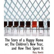 The Story of a Happy Home Or; The Children's New Year, and How Thet Spent It by Mary Howitt