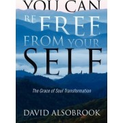 You Can Be Free from Your Self by David Alsobrook