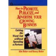 How to Promote, Publicize, and Advertise Your Growing Business by Kim Baker