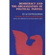 Democracy and the Organization of Political Parties: Volume 2 by Moisei Ostrogorski