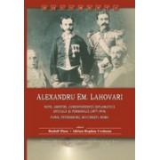 Alexandru Em. Lahovari. Note, amintiri, corespondenţă diplomatică oficială şi personală (1877-1914). Paris, Petersburg, Bucureşti, Roma