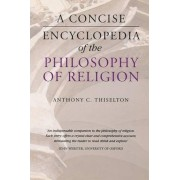 A Concise Encyclopedia of the Philosophy of Religion by Canon Anthony C. Thiselton
