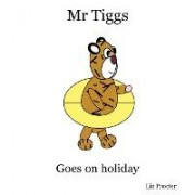 Mr Tiggs Goes on Holiday by Liz Procter