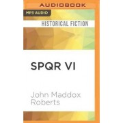 Spqr VI by John Maddox Roberts
