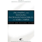 Organizing and Managing Information Resources on Your Campus: Managing Information Resources v. 7 by P.A. Mcclure