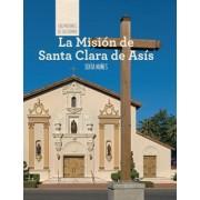 La Mision de Santa Clara de Asis (Discovering Mission Santa Clara de Asis)